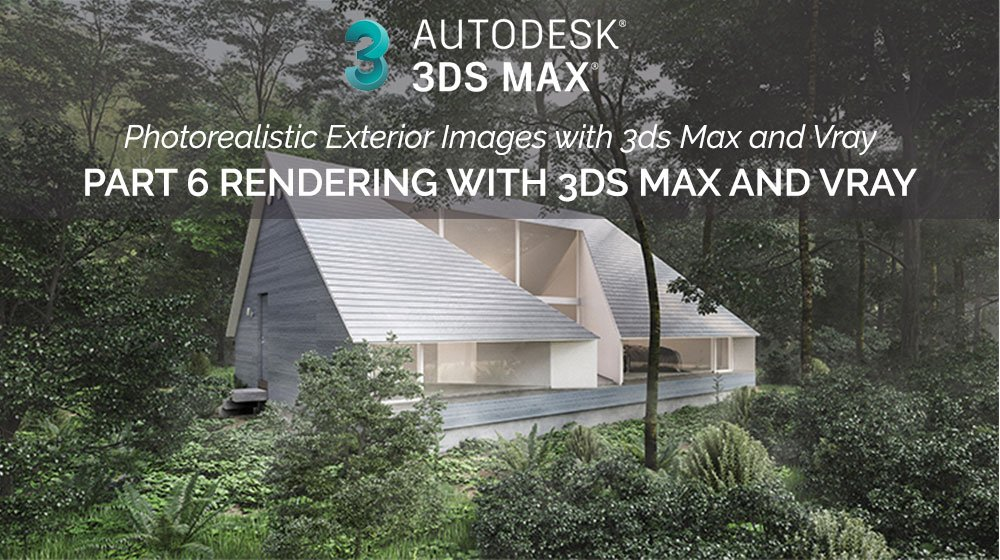 Create Photorealistic Exterior Renders with 3ds Max and Vray