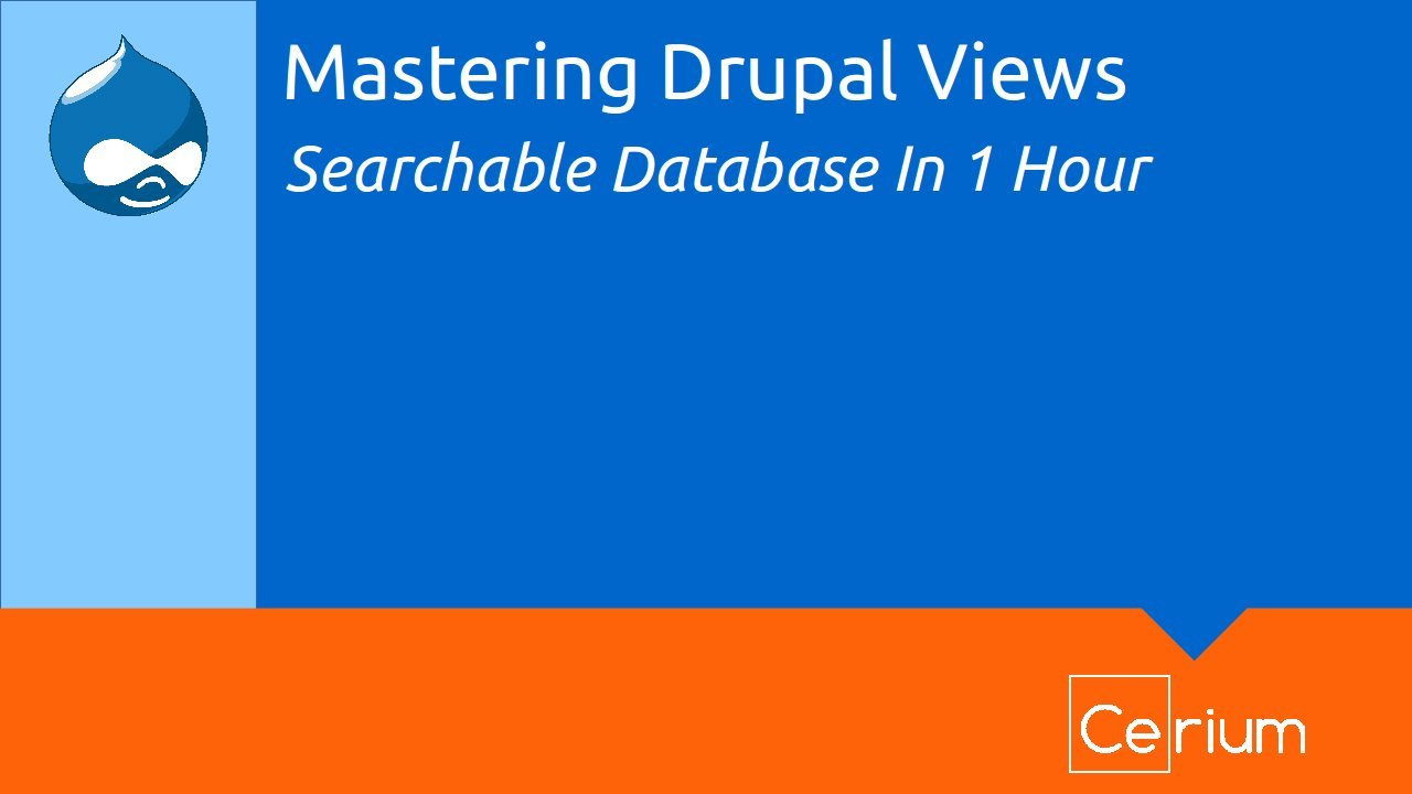 Mastering Drupal Views #1: Build a searchable database in one hour with no coding required!