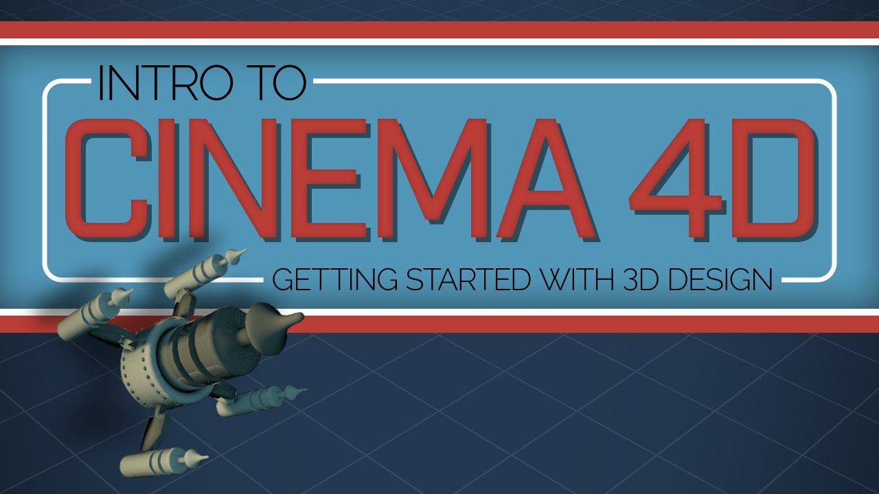 Intro to Cinema 4D: Getting Started with 3D Design