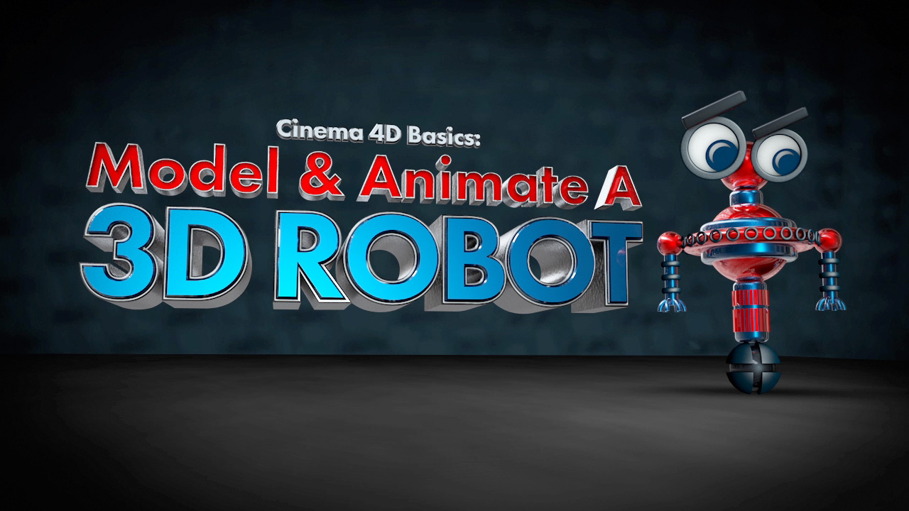 Cinema 4D Basics: Model & Animate A 3D Robot | Aaron Bartlett