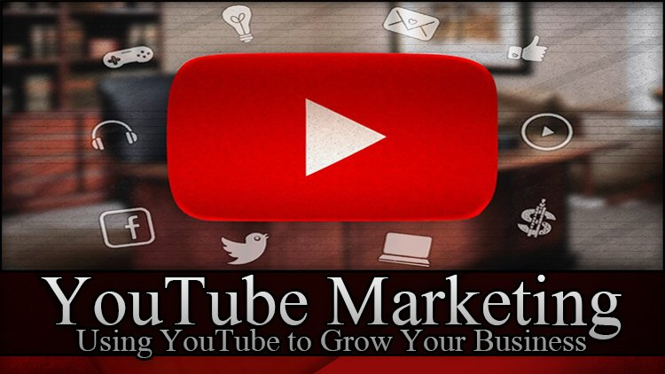 YouTube Marketing - Using YouTube to Grow Your Business