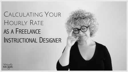 Calculating your hourly rate as a freelance instructional designer.