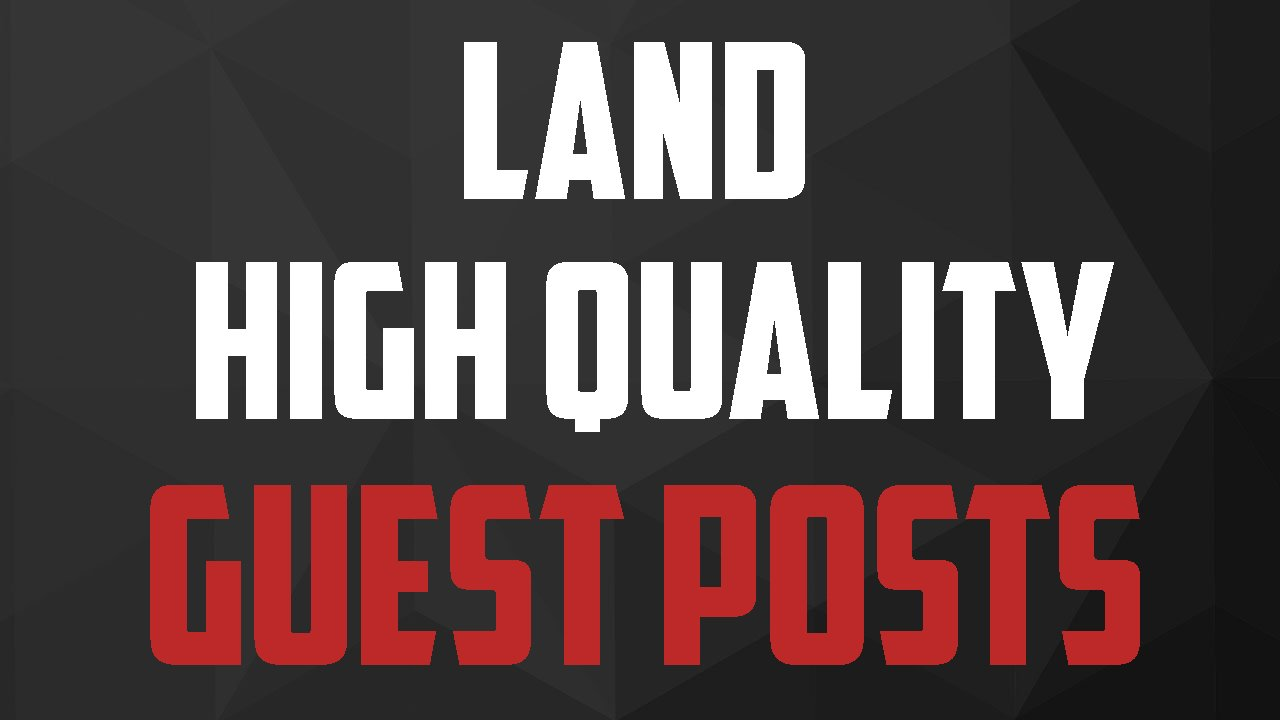 Guest Posting: Land High Quality Guest Posts & Build Relationships