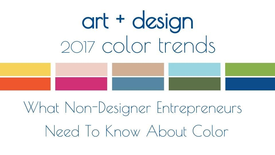 Updated What Non Designer Entrepreneurs Need To Know About Color Trends In 2017 Art Design Aerie North Skillshare