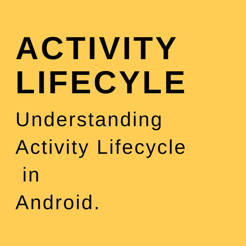 Understanding Activity Lifecycle in Android