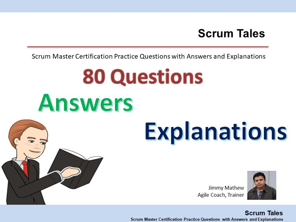 Scrum Tales : Scrum Master Certification Practice Questions with Answers and Explanations