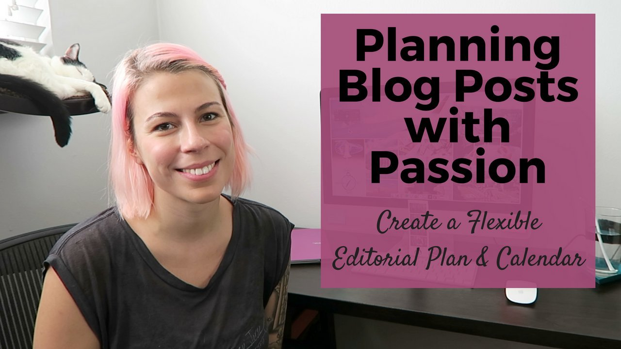 Writing & Blogging with Passion: Create a Flexible Editorial Plan & Calendar