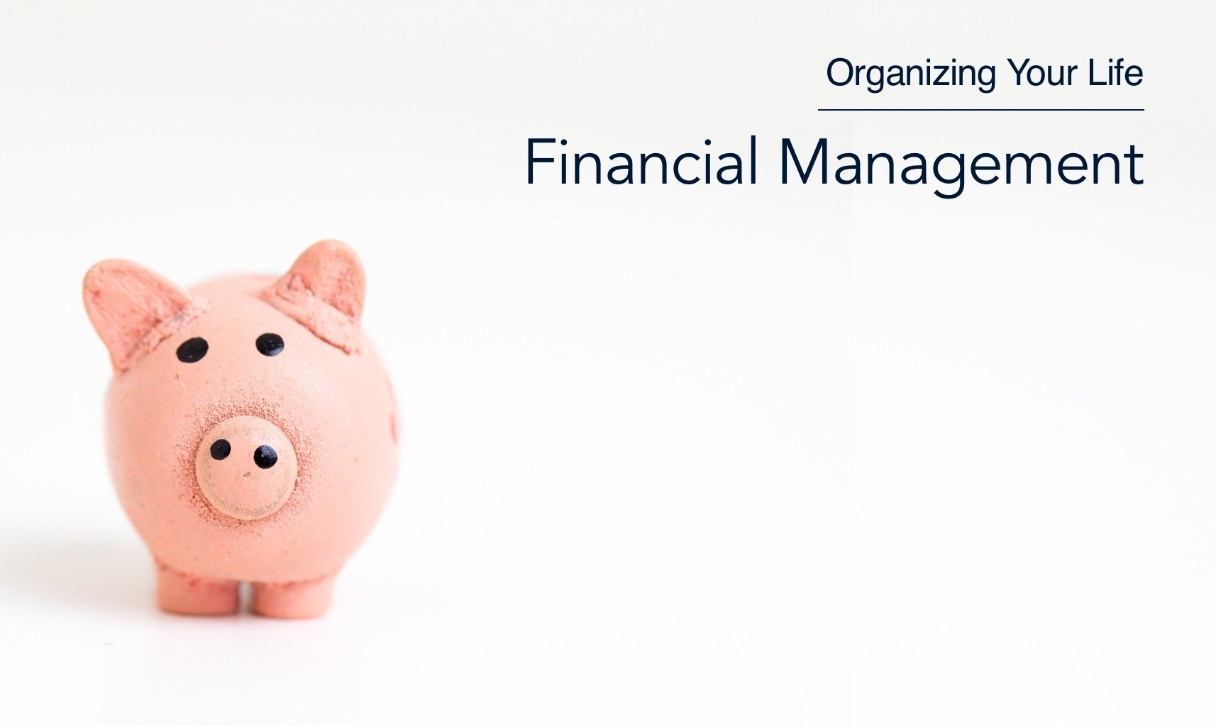 Organizing Your Life With Financial Management (Being Happier)