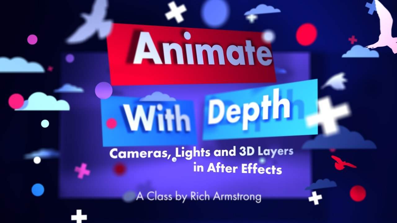 Animate With Depth: Cameras, Lights And 3d Layers In After Effects  Rich  Armstrong  Skillshare