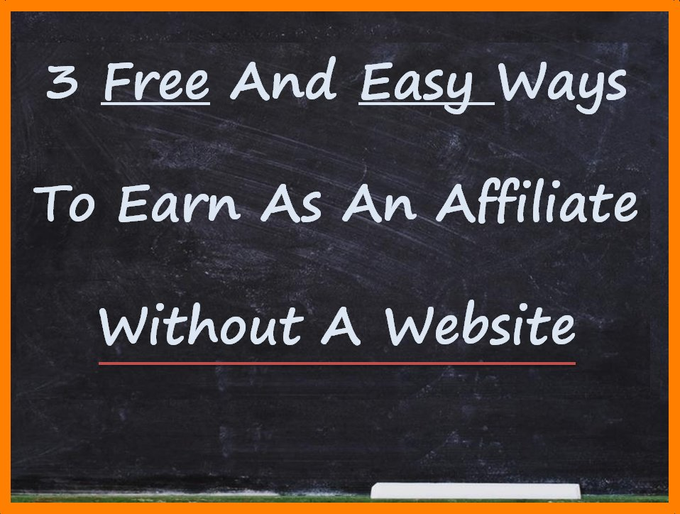 3 Free Ways To Do Affiliate Marketing Without a Website