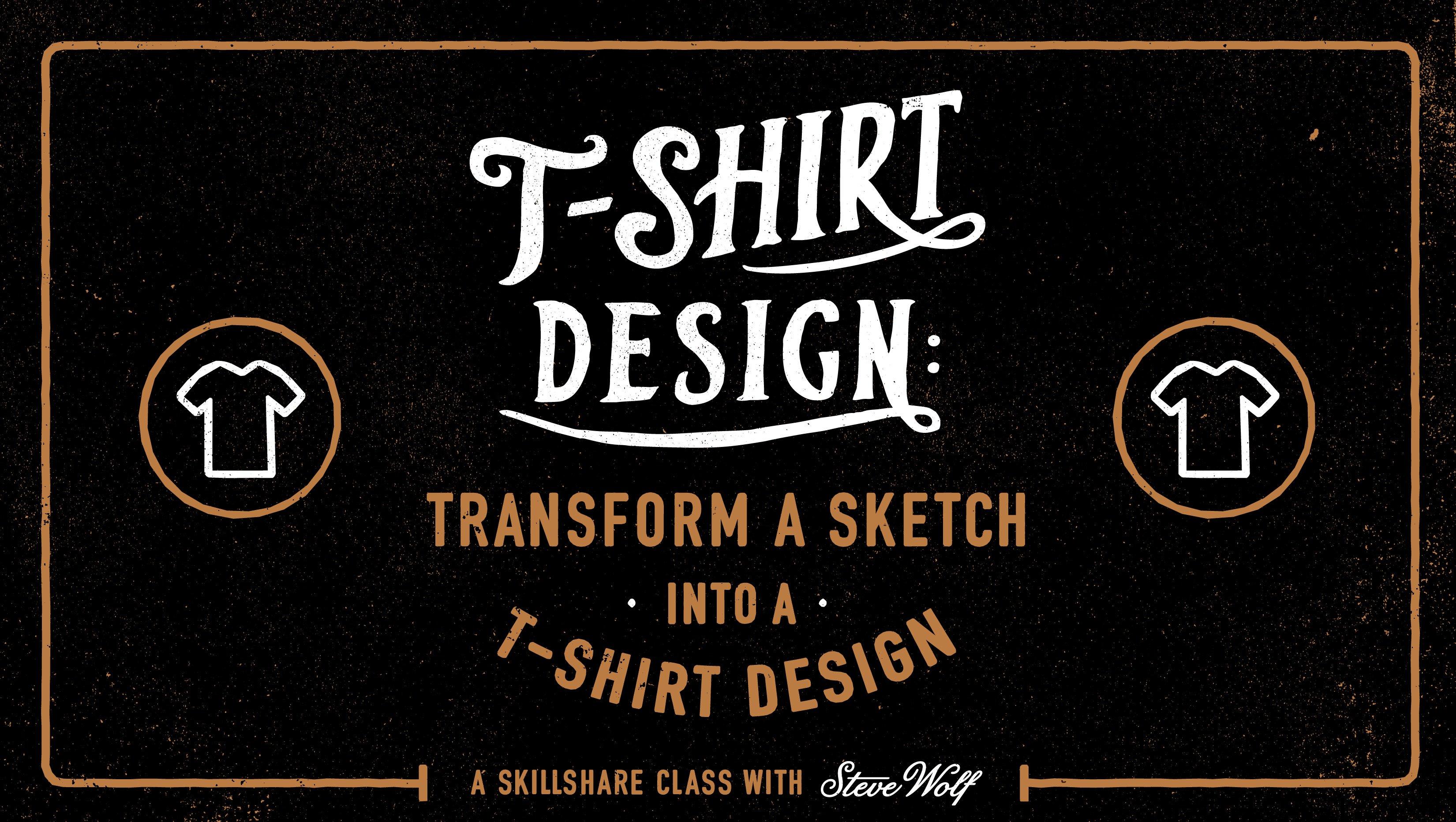 Design t shirt for class - T Shirt Design Transform A Sketch Into A T Shirt Design Steve Wolf Skillshare