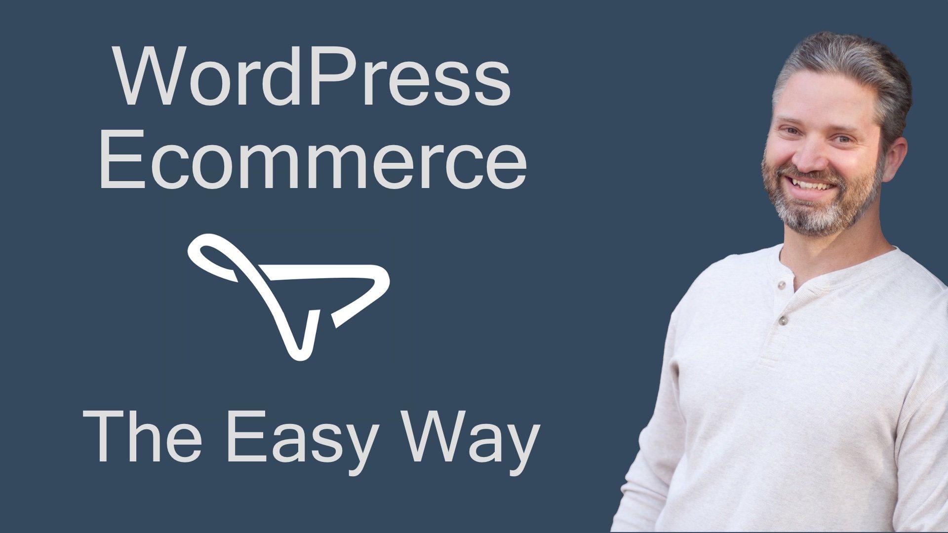 WordPress Ecommerce - The Easy Way
