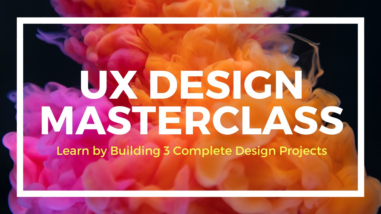 UX Design Masterclass: Learn by Building 3 Complete Design Projects