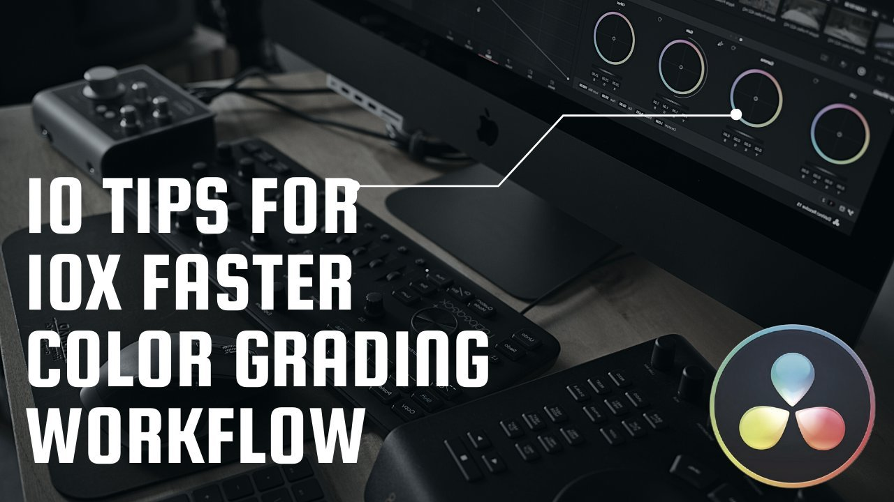 10 Tips For 10x Faster Color Grading Workflow in DaVinci Resolve