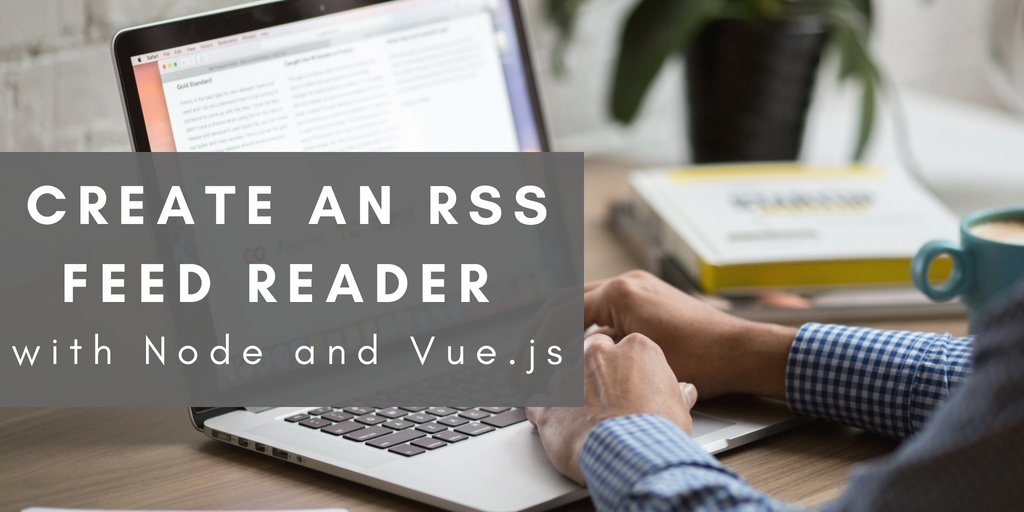 Create an RSS Feed Reader with Node and Vue.js