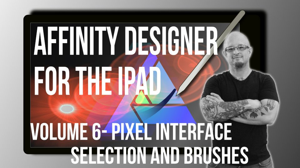 Affinity Designer for ipad volume 6 - Pixel interface, selection and